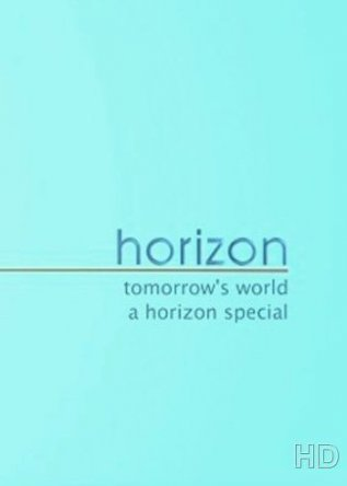Завтра нашего мира / BBC. Tomorrow's World: Horizon Special (2013)